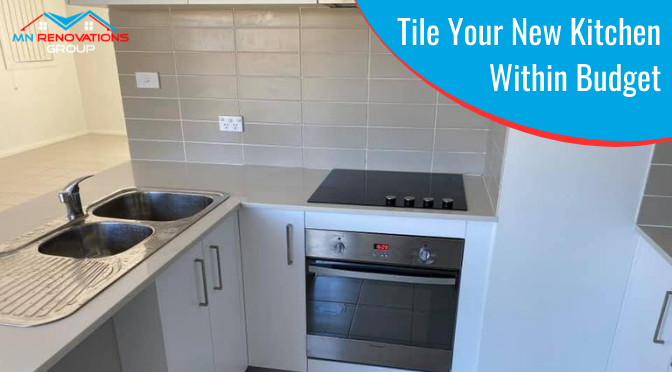 How to Tile Your New Kitchen While Sticking to Budget?